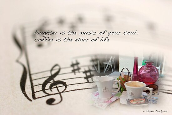 Laughter is the music of your soul... by Maree Clarkson