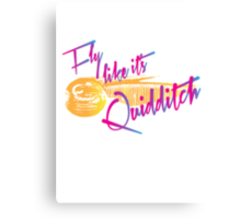 Fly Like It's Quidditch Canvas Print