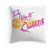 Fly Like It's Quidditch Throw Pillow