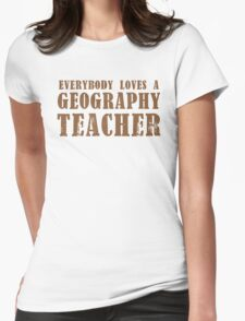 Everybody loves a Geography teacher Womens Fitted T-Shirt
