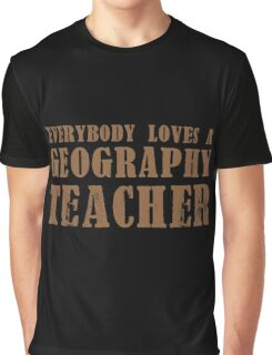 Everybody loves a Geography teacher Graphic T-Shirt