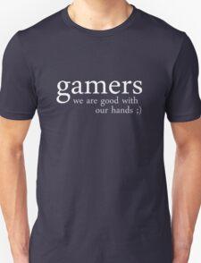 gamers. hands ;) Unisex T-Shirt