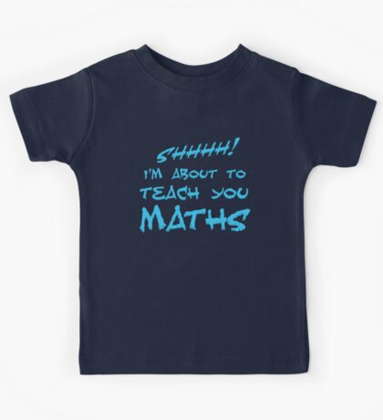 SHHH! I'm about to teach you Maths! Kids Tee