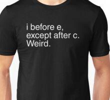 I before e, except after c. Weird.  Unisex T-Shirt