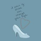 Cinderella- A Shoe Can Change A Life by bowtiedarling