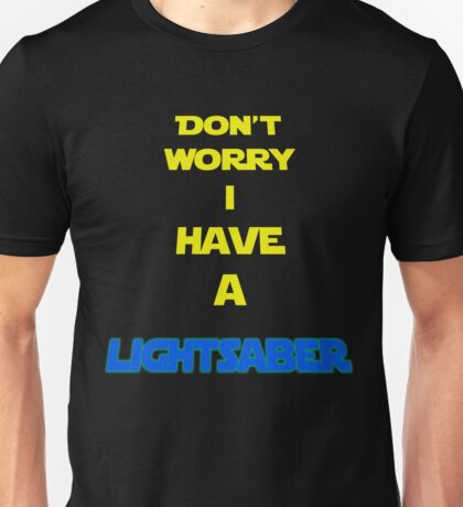 DON´T WORRY I HAVE A LIGHTSABER Unisex T-Shirt