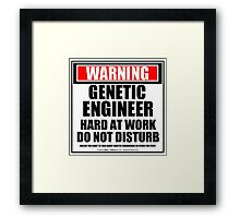 Warning Genetic Engineer Hard At Work Do Not Disturb Framed Print