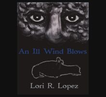 AN ILL WIND BLOWS by Lori R. Lopez