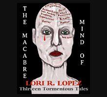 THE MACABRE MIND OF LORI R. LOPEZ Unisex T-Shirt