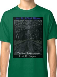THE ROAD TO WOEBEGONE Classic T-Shirt