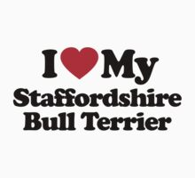 I Love My Staffordshire Bull Terrier	 by iheart
