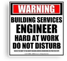 Warning Building Services Engineer Hard At Work Do Not Disturb Canvas Print