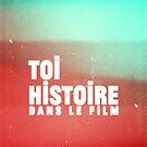 Toi Histoire Dans Le Film by dannyivan
