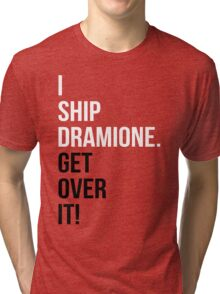 I Ship Dramione. Get Over It! Tri-blend T-Shirt