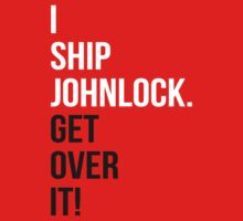 I Ship Johnlock. Get Over It! by rexannakay