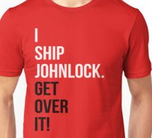 I Ship Johnlock. Get Over It! Unisex T-Shirt