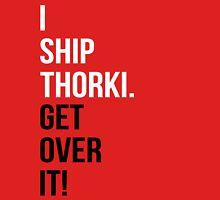 I Ship Thorki. Get Over It! Unisex T-Shirt