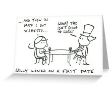 Willy Wonka on a first date Greeting Card