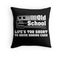 E30 Life's too short to drive boring cars - White Throw Pillow