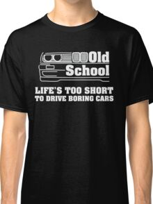 BMW E30 Life's too short to drive boring cars - White Classic T-Shirt