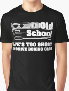 BMW E30 Life's too short to drive boring cars - White Graphic T-Shirt