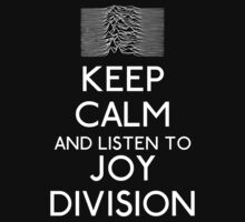 Keep calm and listen to Joy Division by karlangas
