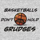 Basketballs Don't Hold Grudges by wemarkout
