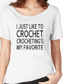 I Just Like To Crochet, Crocheting's My Favorite Women's Relaxed Fit T-Shirt