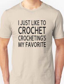I Just Like To Crochet, Crocheting's My Favorite Unisex T-Shirt