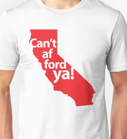 Can't afford ya! Unisex T-Shirt