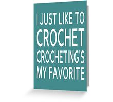 I Just Like To Crochet, Crocheting's My Favorite Greeting Card