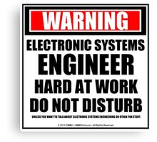 Warning Electronic Systems Engineer Hard At Work Do Not Disturb Canvas Print