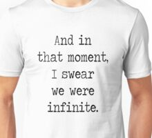 And in that moment, I swear we were infinite. Unisex T-Shirt