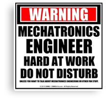 Warning Mechatronics Engineer Hard At Work Do Not Disturb Canvas Print