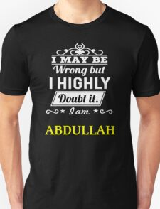 ABDULLAH I May Be Wrong But I Highly Doubt It I Am  - T Shirt, Hoodie, Hoodies, Year, Birthday  T-Shirt