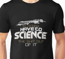 I'm gonna have to science the shit out of it! Unisex T-Shirt