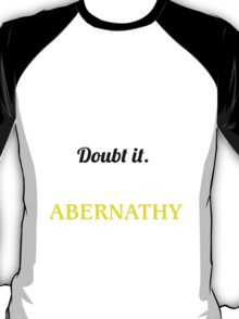 ABERNATHY I May Be Wrong But I Highly Doubt It I Am  - T Shirt, Hoodie, Hoodies, Year, Birthday  T-Shirt