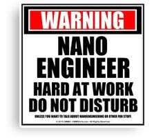 Warning Nanoengineer Hard At Work Do Not Disturb Canvas Print