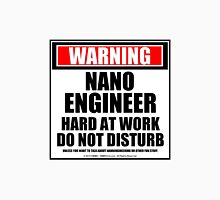 Warning Nanoengineer Hard At Work Do Not Disturb Unisex T-Shirt
