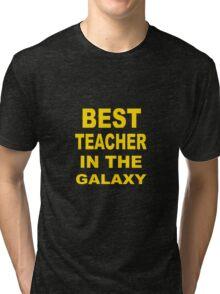 Best Teacher in the Galaxy Tri-blend T-Shirt