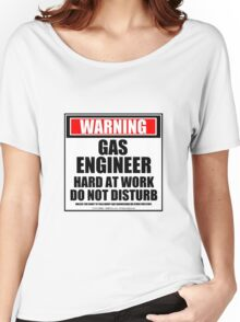 Warning Gas Engineer Hard At Work Do Not Disturb Women's Relaxed Fit T-Shirt