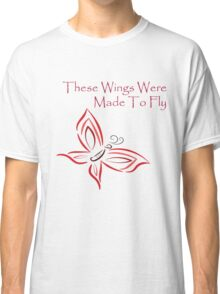 These Wings Were Made To Fly Classic T-Shirt