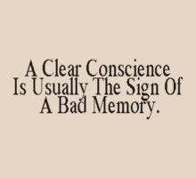 A clear conscience is usually the sign of a bad memory by SlubberBub