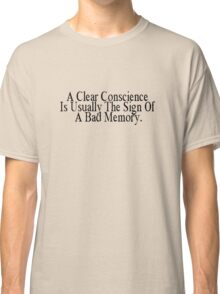 A clear conscience is usually the sign of a bad memory Classic T-Shirt