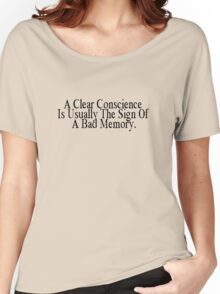 A clear conscience is usually the sign of a bad memory Women's Relaxed Fit T-Shirt