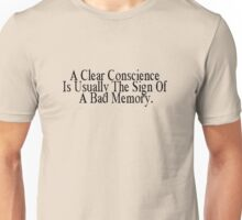 A clear conscience is usually the sign of a bad memory Unisex T-Shirt