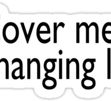 Cover me, I'm changing lanes Sticker