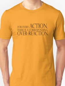 For every action, there is a corresponding over-reaction. T-Shirt