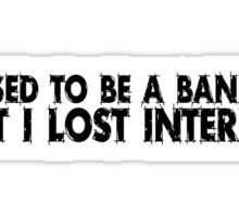 I used to be a banker but I lost interest Sticker