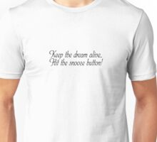 Keep the dream alive: Hit the snooze button.  Unisex T-Shirt